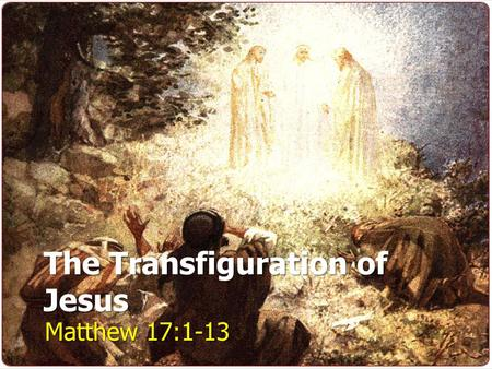 The Transfiguration of Jesus Matthew 17:1-13. The Glory of Christ The Heavenly Visitors The Perplexed Disciples The Divine Voice The Messiah's Messenger.