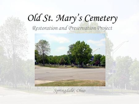 Old St. Mary's Cemetery Restoration and Preservation Project Springdale, Ohio.