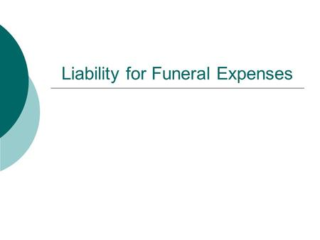 Liability for Funeral Expenses. Sources for Payment  Liability of the Estate: Primary Obligor Reasonableness of the Funeral Bill Collection Against the.