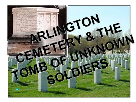ARLINGTON CEMETERY & THE TOMB OF UNKNOWN SOLDIERS.