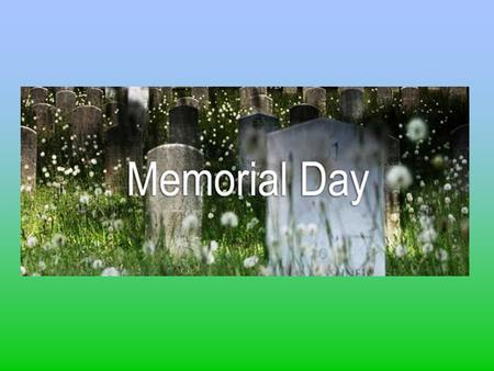 What is Memorial Day? It is a special day to remember and honor soldiers who died, especially those who died while fighting in a war Memorial Day is a.