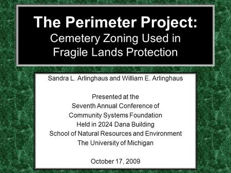 The Perimeter Project: Cemetery Zoning Used in Fragile Lands Protection Sandra L. Arlinghaus and William E. Arlinghaus Presented at the Seventh Annual.