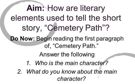 "Do Now: Begin reading the first paragraph of, ""Cemetery Path."""