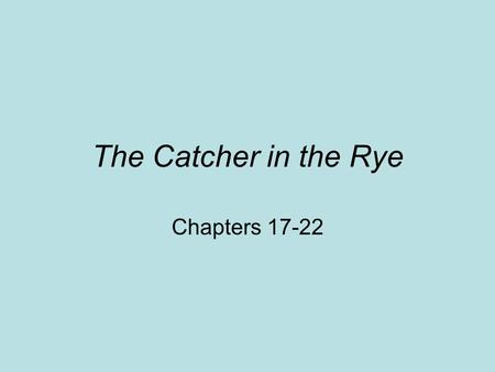 "The Catcher in the Rye Chapters 17-22. Companionship Focus on lack of compatibility –""In a way, it was sort of depressing, too, because you kept wondering."