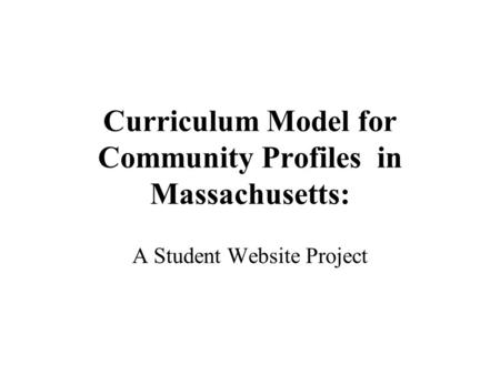 Curriculum Model for Community Profiles in Massachusetts: A Student Website Project.