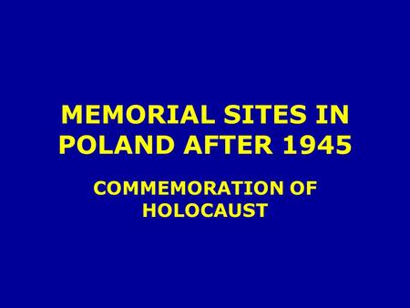 MEMORIAL SITES IN POLAND AFTER 1945 COMMEMORATION OF HOLOCAUST.