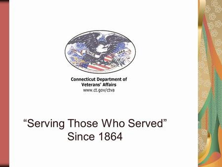 """Serving Those Who Served"" Since 1864. Public Act 13-34 Requiring Cities and Towns to Designate a Veterans Service Contact Person. Effective 1 Oct 2013."