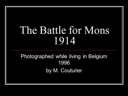 The Battle for Mons 1914 Photographed while living in Belgium 1996 by M. Couturier.