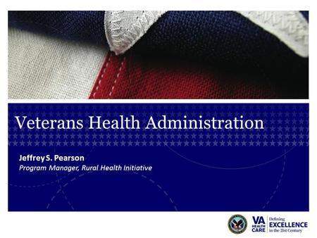 Veterans Health Administration Jeffrey S. Pearson Program Manager, Rural Health Initiative.