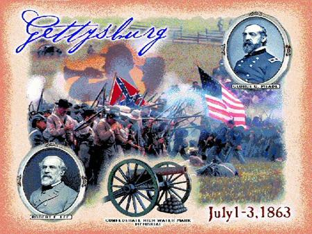 · Gen. Robert E. Lee decided to attack the Union in Gettysburg, PA, in July of 1863.