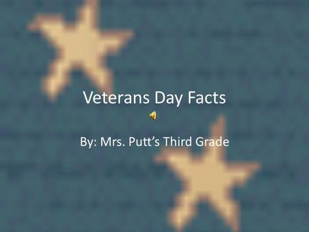 Veterans Day Facts By: Mrs. Putt's Third Grade. All about army By kyle.