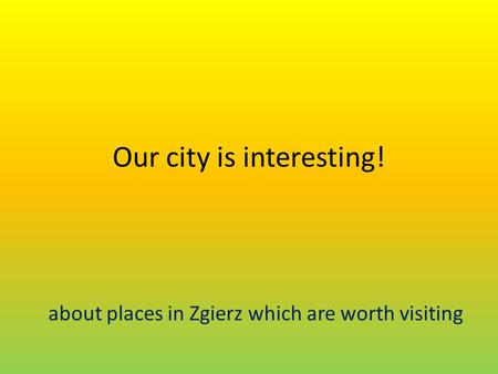 Our city is interesting! about places in Zgierz which are worth visiting.