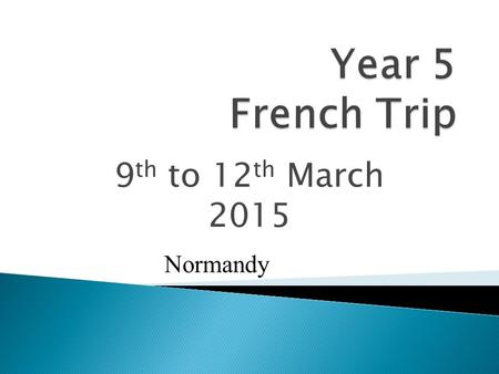 9 th to 12 th March 2015 Normandy. Normandy – Bayeux and the coast.