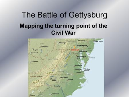 The Battle of Gettysburg Mapping the turning point of the Civil War.