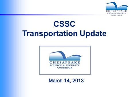 March 14, 2013 CSSC Transportation Update. APG Traffic Counts Tuesday (2/26/13)Wednesday (2/27/13)Thursday (2/28/13) 6:00 – 7:00 AM143013331318 7:00 –