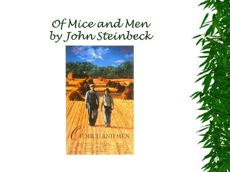 Of Mice and Men by John Steinbeck. John Steinbeck's life…  1902 - Born February 27, 1902, Salinas California, County of Monterey mom was a school teacher,