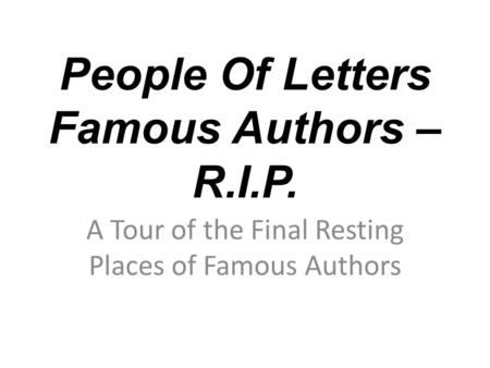 People Of Letters Famous Authors – R.I.P. A Tour of the Final Resting Places of Famous Authors.