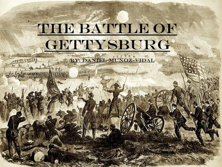 The battle of Gettysburg By: daniel MuÑoz-Vidal. Prior to the battle About the town of Gettysburg Union and Confederate Generals Confederates March Towards.