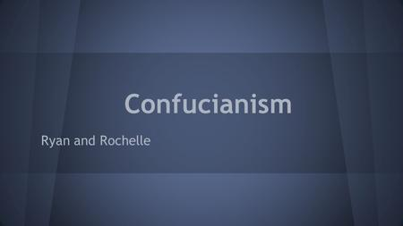 Confucianism Ryan and Rochelle. A religion in China Confucianism.