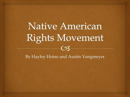 By Hayley Heino and Austin Yungmeyer.  Outline I.Native Americans rights A. Overview B. Eisenhower's restrictions C. Violation of religious grounds II.