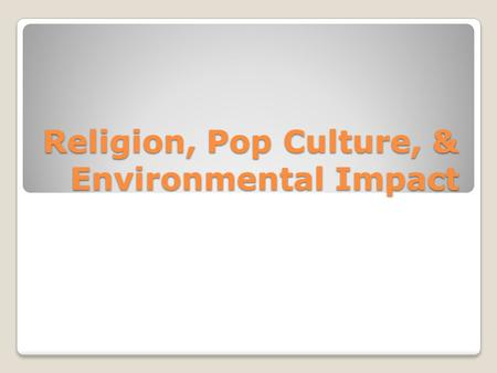 Religion, Pop Culture, & Environmental Impact