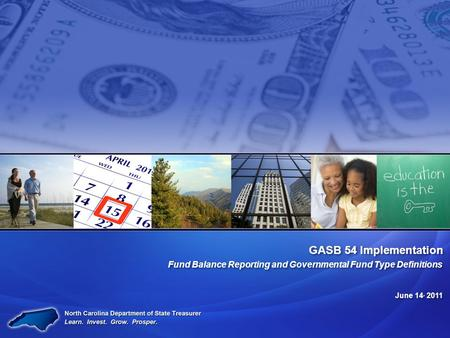 GASB 54 Implementation Fund Balance Reporting and Governmental Fund Type Definitions June 14, 2011.