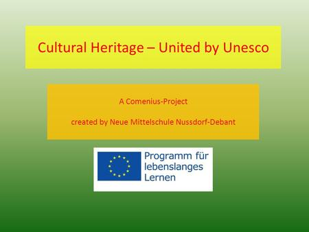 Cultural Heritage – United by Unesco A Comenius-Project created by Neue Mittelschule Nussdorf-Debant.