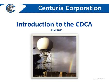 Centuria Corporation www.centuria.com Introduction to the CDCA April 2011.