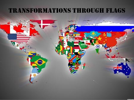 Transformations Through Flags. Table of Contents Translations Rotations Dilations Reflections Tessellations David A. David C. Matt Dom Ethan.