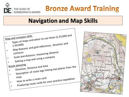 Navigation and Map Skills Map and compass skills Types of maps and when to use them (1:25,000 and 1:50,000) Map features and grid references, direction.