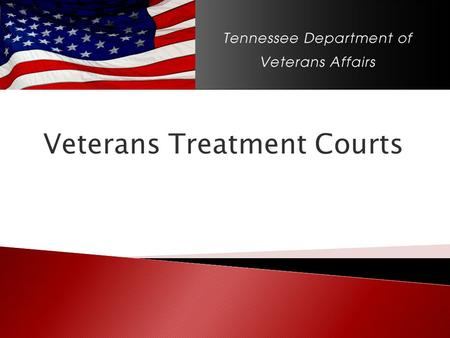 Veterans Treatment Courts. MISSION To serve Tennessee Veterans and their family members with dignity and compassion as an entrusted advocate.