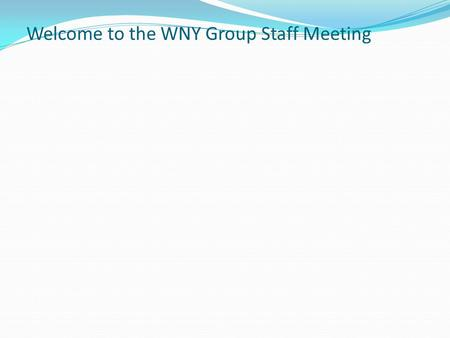 Welcome to the WNY Group Staff Meeting. WNY Military Ball Summary 1800: Cocktail Hour & Basket Raffle Tickets/Selection, etc. 1910: Seats, Begin Program.
