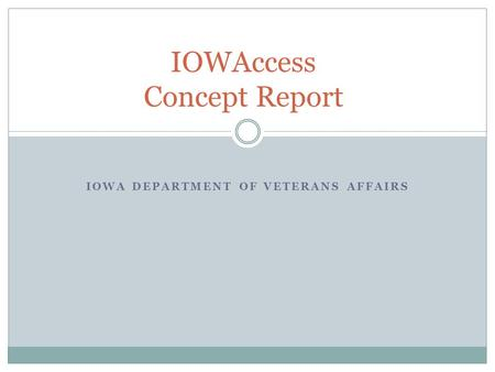 IOWA DEPARTMENT OF VETERANS AFFAIRS IOWAccess Concept Report.