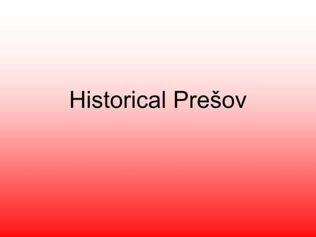 Historical Prešov. Town walls : -started in 1374 and completed in the 15th century. -the best-preserved parts are the northeastern bastion and some parts.