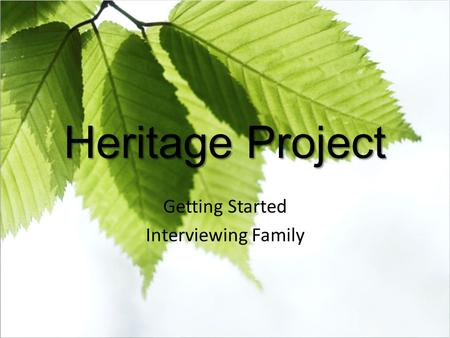 Heritage Project Getting Started Interviewing Family.