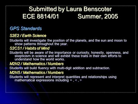 Submitted by Laura Benscoter ECE 8814/01Summer, 2005 GPS Standards S2E2 / Earth Science Students will investigate the position of the planets, and the.