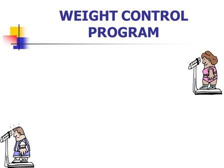 WEIGHT CONTROL PROGRAM. Instructor: MSG MARTIN Purpose: To inform all soldiers of the requirements and procedures involved in the weight control program.