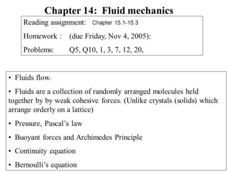 Fluids flow. Fluids are a collection of randomly arranged molecules held together by by weak cohesive forces. (Unlike crystals (solids) which arrange orderly.