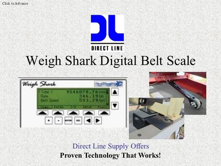 Direct Line Supply Offers Weigh Shark Digital Belt Scale Internal Speed Sensor Proven Technology That Works! Click to Advance.
