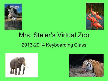 Mrs. Steier's Virtual Zoo 2013-2014 Keyboarding Class.