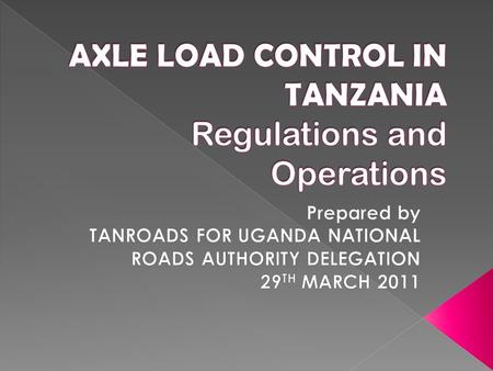 AXLE LOAD CONTROL IN TANZANIA Regulations and Operations