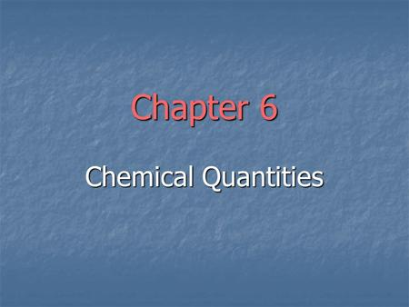 "Chapter 6 Chemical Quantities. Homework Assigned Problems (odd numbers only) Assigned Problems (odd numbers only) ""Questions and Problems"" 6.1 to 6.53."