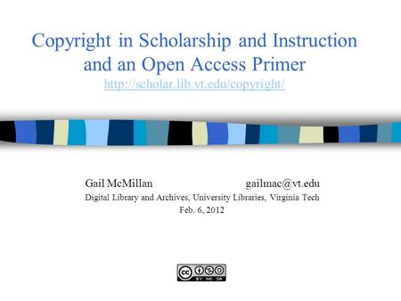 Copyright in Scholarship and Instruction and an Open Access Primer   Gail