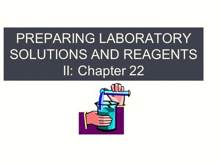 PREPARING LABORATORY SOLUTIONS AND REAGENTS II: Chapter 22.