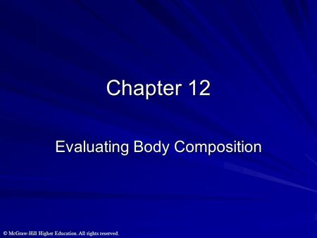 © McGraw-Hill Higher Education. All rights reserved. Chapter 12 Evaluating Body Composition.