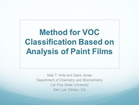 Method for VOC Classification Based on Analysis of Paint Films Max T. Wills and Dane Jones Department of Chemistry and Biochemistry Cal Poly State University.