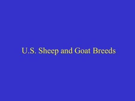 U.S. Sheep and Goat Breeds. World Sheep Breeds Breeds of Sheep –235 breeds world wide.