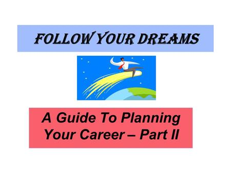 Follow Your Dreams A Guide To Planning Your Career – Part II.