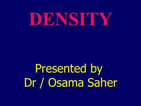 DENSITY Presented by Dr / Osama Saher. Items to be discussed today: Exp.I. Determination of the density of a given liquid at a definite temperature using.