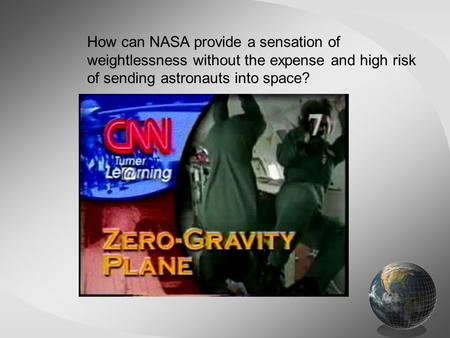 How can NASA provide a sensation of weightlessness without the expense and high risk of sending astronauts into space?
